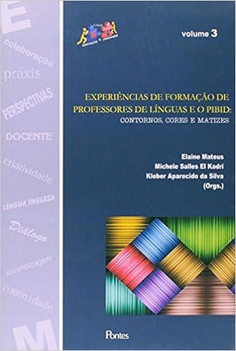 Experiências de Formação de Professores de Línguas e o Pibid. Contornos, Cores e Matizes - Volume 3