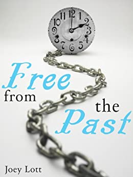 Free From the Past: Liberate Yourself From Guilt, Shame and Regret, and Discover Your True Nature as Peace by [Lott, Joey]