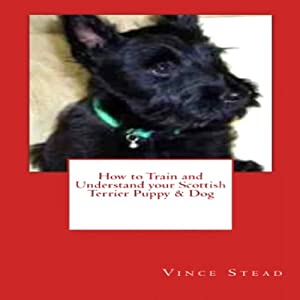 How to Train and Understand your Scottish Terrier Puppy & Dog Audiobook