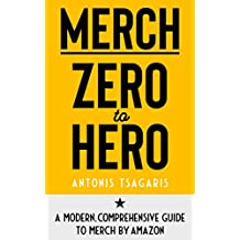 Merch Zero to Hero: A Modern, Comprehensive Guide to Merch by Amazon