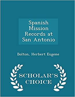 Spanish Mission Records at San Antonio - Scholar's Choice Edition