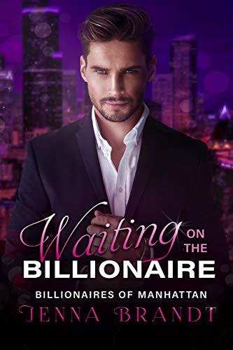 Waiting on the Billionaire: A Clean Billionaire Romance (Billionaires of Manhattan Book 1)