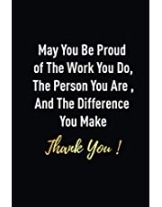 May you be proud of the work you do, the person you are, and the difference you make!: Classic Funny Notebook/ Journal Gifts for Men Women| Snarky Sarcastic Gag Gift For Boss, Coworker,Team Member and New Staff ( White Elephant Gift)