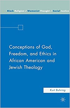 Book Conceptions of God, Freedom, and Ethics in African American and Jewish Theology (Black Religion/Womanist Thought/Social Justice)