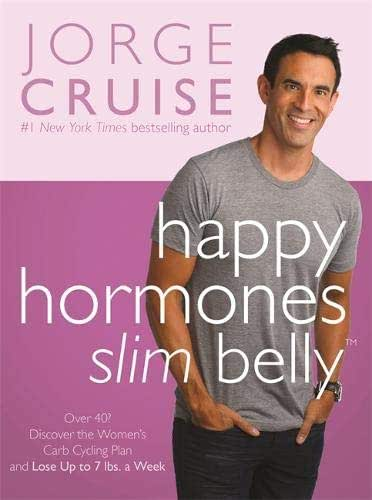 Happy Hormones, Slim Belly: Over 40? Lose 7 lbs. the First Week, and Then 2 lbs. Weekly―Guaranteed
