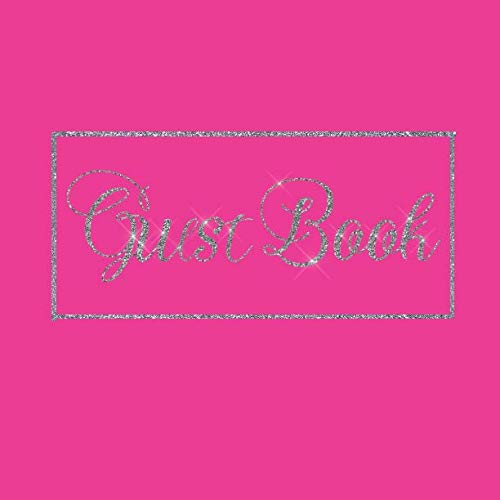 Guest Book: Hot Neon Pink Silver Wedding/Birthday/Graduation/Baby Shower/Bridal/Memorial/Party/Vacation/Funeral/Christening/Hen/Retirement/Holiday