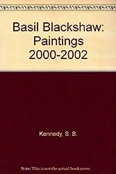 Basil Blackshaw: Paintings 2000-2002