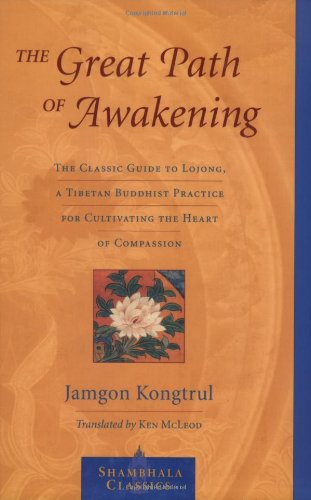 The Great Path of Awakening: The Classic Guide to Lojong, a Tibetan Buddhist Practice for Cultivating the Heart of Compa