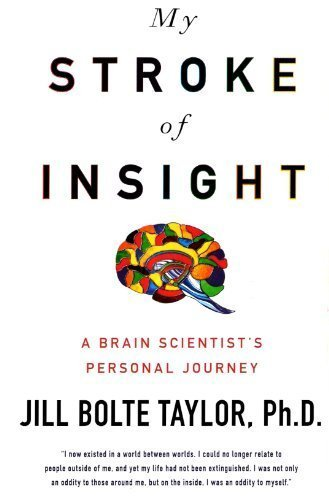 My Stroke of Insight-A Brain Scientist's Personal Journey by Ph.D. Jill Bolte Taylor (2008-08-02)