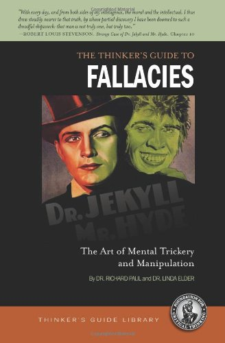 Thinker's Guide to Fallacies: The Art of Mental Trickery and Manipulation (Thinker's Guide Library)