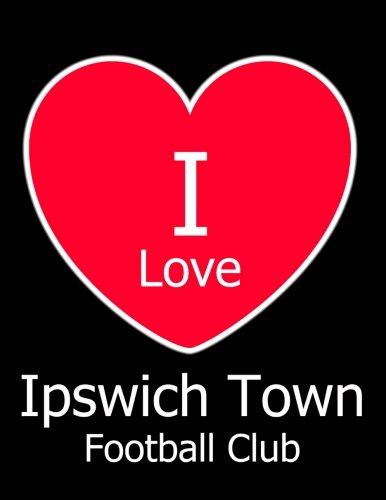 (I Love Ipswich Town Football Club: Black Notebook/Notepad for Writing 100 Pages Ipswich Town Football Gift for Men, Women, Boys &)