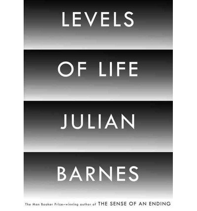 By Julian Barnes Levels of Life [Hardcover]