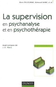 La supervision en psychanalyse et en psychothérapie par Alain Delourme