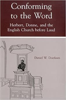 Book Conforming to the Word: Herbert, Donne and the English Church Before Laud