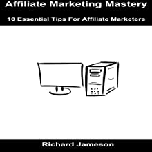 Affiliate Marketing Mastery: 10 Essential Tips for Affiliate Marketers Audiobook by Richard Jameson Narrated by JD Kelly