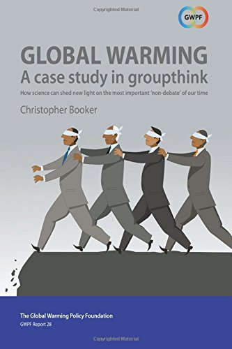 Global Warming: A Case Study in Groupthink: How science can shed new light on the most important