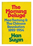 The morning deluge;: Mao Tsetung and the Chinese revolution, 1893-1954