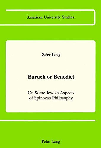 Baruch or Benedict: On Some Jewish Aspects of Spinoza's Philosophy (American University Studies)