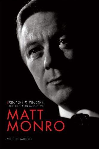 Matt Monro: The Singer's Singer by Michele Monro (2012-02-28)