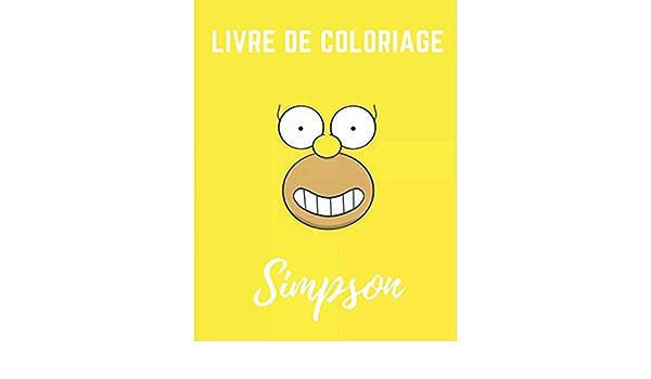 Les Simpsons Livre De Coloriage Facile Et Amusant Pour Les Enfants Carnet De Coloriage Simpsons Cadeau Pour Tout Age 2020 2021 French Edition Coloriage Simpson Edition 9798557553179 Amazon Com Books