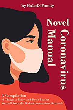 Novel Coronavirus Manual: A Compilation of Things to Know and Do to Protect Yourself from the Wuhan Coronavirus Outbreak. (Step by Step)