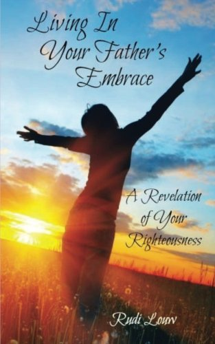 Living in your Father's Embrace: A revelation of your righteousness PDF