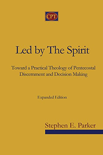 Led by the Spirit: Toward a Practical Theology of Pentecostal Discernment and Decision Making