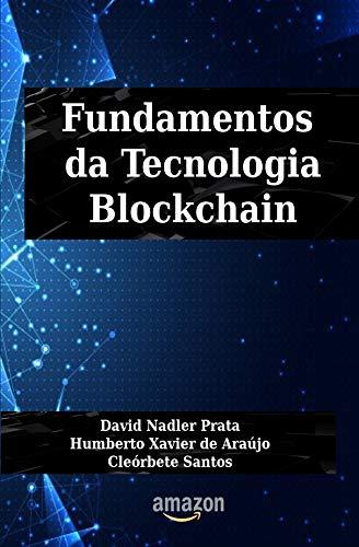 Fundamentos da Tecnologia Blockchain por [SANTOS, CLEORBETE, PRATA, DAVID, DE ARAUJO, HUMBERTO]