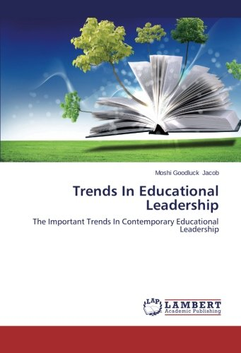 Trends In Educational Leadership: The Important Trends In Contemporary Educational Leadership
