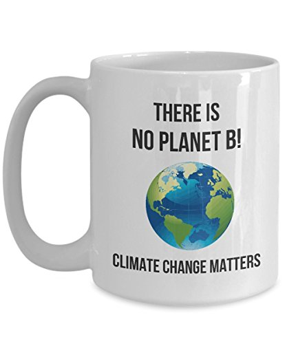 There Is No Planet B! Climate Change Matters Coffee Mug Gift for Global Warming Activists and Environmentalists