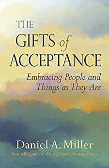 The Gifts of Acceptance: Embracing People And Things as They Are by [Miller, Daniel]