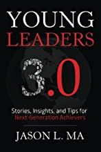 Young Leaders 3.0: Stories, Insights, and Tips for Next-Generation Achievers