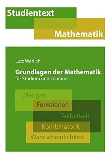 Grundlagen der Mathematik für Studium und Lehramt: Mengen, Funktionen, Teilbarkeit, Kombinatorik, Wahrscheinlichkeit