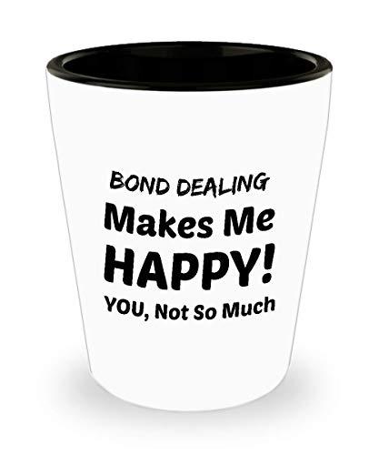 BAIL BONDSMAN Shot Glass - Bond Dealing Makes Me Happy - You Not So Much]()
