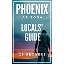 Phoenix 25 Secrets - The Locals Travel Guide to Phoenix ( Arizona - USA ) 2019: Skip the tourist traps and explore like a local