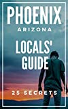 Phoenix 25 Secrets - The Locals Travel Guide to Phoenix ( Arizona - USA ) 2019: Skip the tourist traps and explore like a local