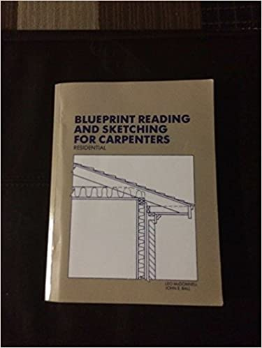 Blueprint reading and sketching for carpenters residential leo p blueprint reading and sketching for carpenters residential leo p mcdonnell john e ball 9780827310674 amazon books malvernweather