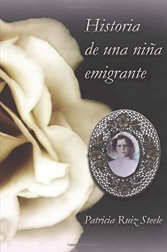 Historia de una niña emigrante  [Ruiz Steele, Patricia] (Tapa Blanda)