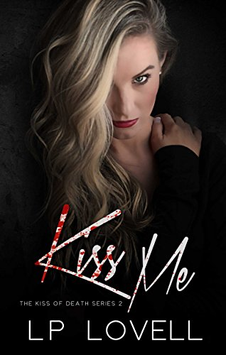 Kiss Me: A mafia romance (Kiss of Death Book 2)