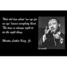 11 x 14 Tin Sign Poster That Old Law About 'An Eye For An Eye' Leaves Everybody Blind. The Time Is Always Right To Do The Right Thing. Martin Luther King, Jr