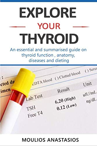 EXPLORE YOUR THYROID: An essential and summarised guide on thyroid function , anatomy, diseases and dieting . (Thyroid Tired)