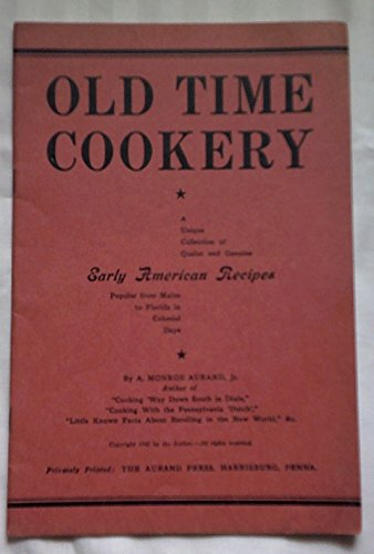 Old Time Cookery a Unique Collection of Quaint and Genuine Early American Recipes Popular from Maine to Florida in Colonial Days