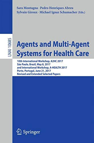 Read Online Agents and Multi-Agent Systems for Health Care (Lecture Notes in Computer Science) ebook