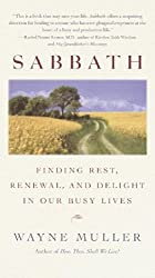 Sabbath: Finding Rest, Renewal, and Delight in Our Busy Lives by Wayne Muller (2000-09-05)