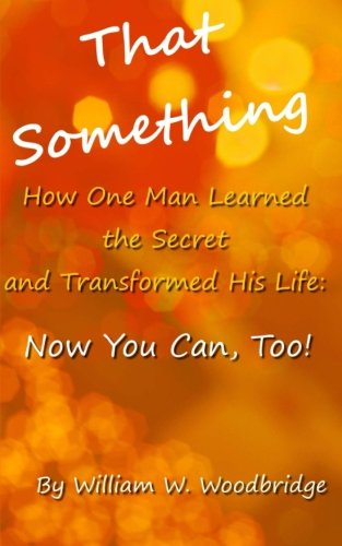 Download That Something: How One Man Learned the Secret and Transformed His Life: Now You Can, Too! pdf