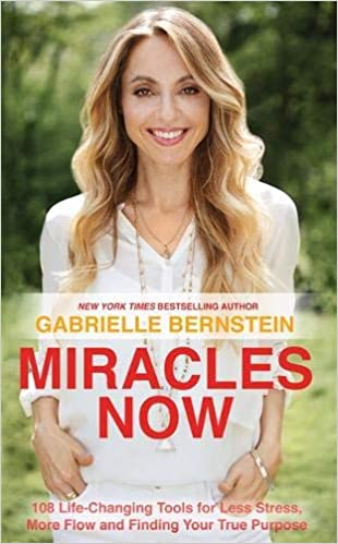 Miracles Now: 108 Life Changing Tools For Less Stress, More Flow And Finding Your True Purpose by Gabrielle Bernstein