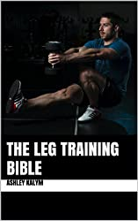 The Leg Training Bible (Bible Training Series) (English Edition)