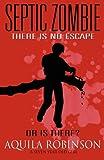 Septic Zombie - a Short Story, Aquila Robinson, 0984042369