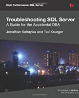 Troubleshooting SQL Server – A Guide for the Accidental DBA Front Cover