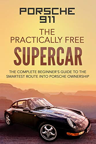 Porsche 911; The Practically Free Supercar: The complete beginner's guide covid 19 (Complete Car Cost Guide coronavirus)